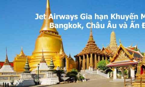 Jet Airways: Gia hạn khuyến mãi đi Bangkok, Châu Âu và Ấn Độ